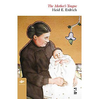 The Mothers Tongue by Erdrich & Heid E.