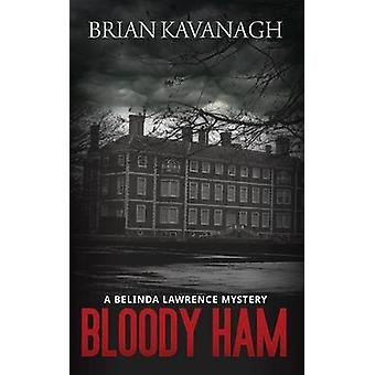 Bloody Ham a Belinda Lawrence Mystery by Kavanagh & Brian