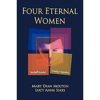 Four Eternal Women Toni Wolff Revisited  A Study in Opposites by Molton & Mary Dian