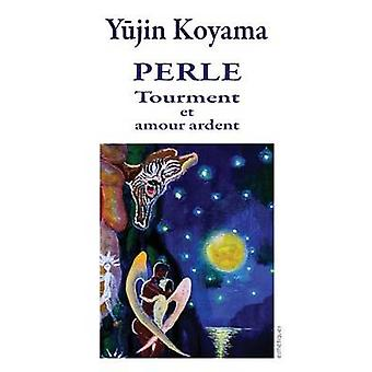 Perle Tourment et amour ardent by Koyama & Yujin