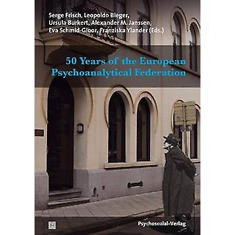 50 Years of the European Psychoanalytical Federation by Frisch & Serge