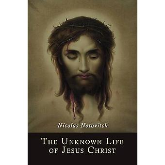 The Unknown Life of Jesus Christ by Notovitch & Nicolas