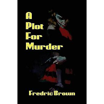 A Plot for Murder by Brown & Fredric