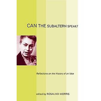 Can the Subaltern Speak? - Reflections on the History of an Idea by Ro