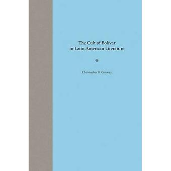 The Cult of Bolivar in Latin American Literature by Christopher B. Co