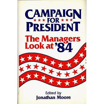 Campaign for President - The Managers Look at '84 by Jonathan Moore -