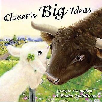 Clover's Big Ideas by Georgie Donaghey - 9780994626967 Book