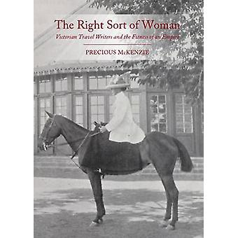 The Right Sort of Woman - Victorian Travel Writers and the Fitness of