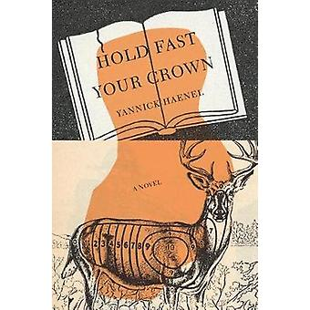 Hold Fast Your Crown - A Novel by Yannick Haenel - 9781590519752 Book