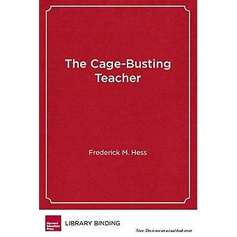 The Cage-Busting Teacher by Frederick M. Hess - 9781612507774 Book