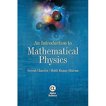 An Introduction to Mathematical Physics by Suresh Chandra - Mohit Kum