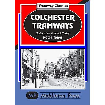 Colchester Tramways by Peter Jones - 9781910356319 Book