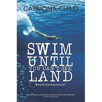 Swim Until You Can't See Land by Catriona Child - 9781912147021 Book