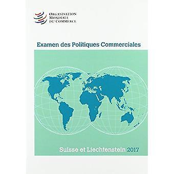 Examen Des Politiques Commerciales 2017 - Suisse Et Liechtenstein by W