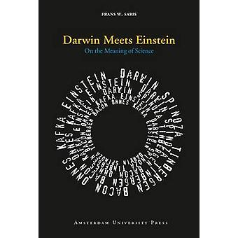 Darwin Meets Einstein - On the Meaning of Science by Frans W. Saris -