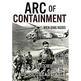 Arc of Containment - Britain - the United States - and Anticommunism i