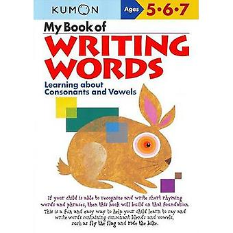 My Book of Writing Words Consonants andVowels by Created by Kumon Publishing