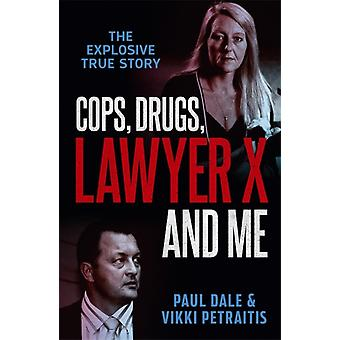 Cops Drugs Lawyer X and Me by Paul Dale