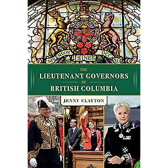 The Lieutenant Governors of British Columbia by Jenny Clayton - 97815