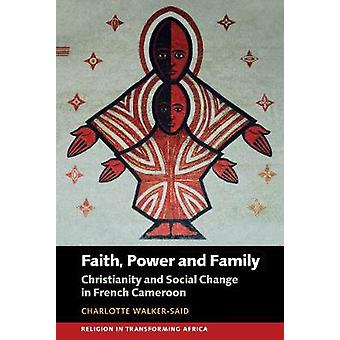 Faith - Power and Family - Christianity and Social Change in French C