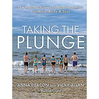 Taking the Plunge - De helende kracht van wild zwemmen voor geest - Lichaam