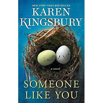 Someone Like You - A Novel by Karen Kingsbury - 9781982104313 Book