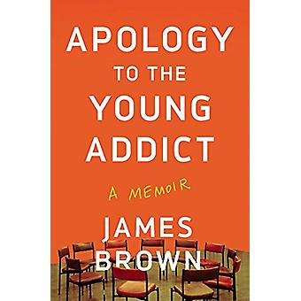 Apology to the Young Addict - A Memoir by James Brown - 9781640092860