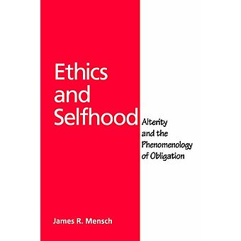 Ethics and Selfhood - Alterity and the Phenomenology of Obligation by