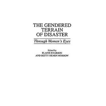 The Gendered Terrain of Disaster - Through Women's Eyes by Elaine Enar
