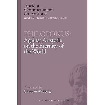 Philoponus: Against Aristotle on the Eternity of the World - Ancient Commentators on Aristotle
