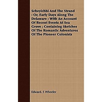 Scheyichbi And The Strand - Or - Early Days Along The Delaware; With A