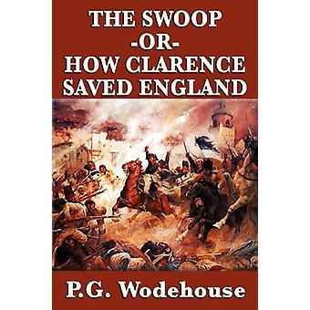 The Swoop -Or- How Clarence Saved England by P G Wodehouse - 97816045