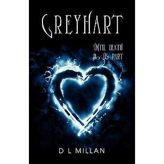 Greyhart - Until Death Do Us Part by D L Millan - 9781789557565 Book