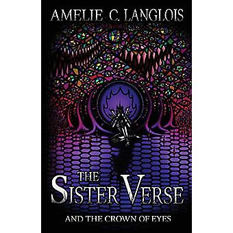 The Sister Verse and the Crown of Eyes by Amelie C Langlois - 9781989