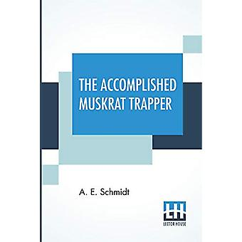 The Accomplished Muskrat Trapper - A Book On Trapping For Amateurs by