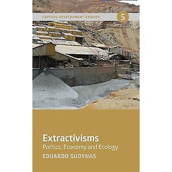 Extractivisms Politics Economy and Ecology 5 Critical Development Studies