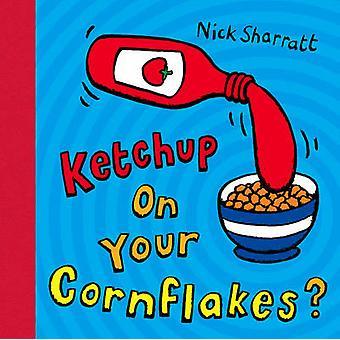 Ketchup op uw Cornflakes?