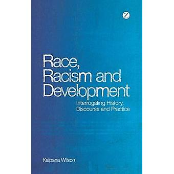 Race - Racism and Development - Interrogating History - Discourse and