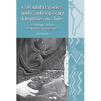 Colonial Legacies and Contemporary Identities in Chile Revisiting Catalina de los Ros y Lisperguer 23 Liverpool Latin American Studies