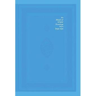 Een album met kunstenaarstekeningen uit Qajar Iran door bewerkt door David J Roxburgh & bijdragen van Trent Barnes & bijdragen van Mycah Braxton & bijdragen van Gwendolyn Collaco & bijdragen van Farhad Dokhani & bijdragen van Bronwen Gulkis & C