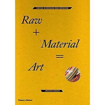 RAW + Material = konst - hittade - rensas och Upcycled av Tristan Manco