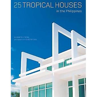 25 Tropical Houses in the Philippines by Elizabeth V. Reyes - 9780794