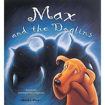 Max and the Doglins by Amanda Montgomery-Higham - Amanda Montgomery-H