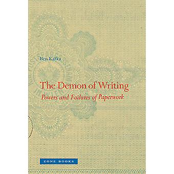 The Demon of Writing - Powers and Failures of Paperwork by Ben Kafka -