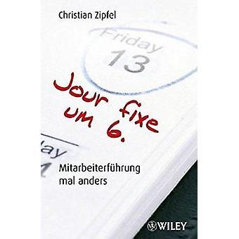 Jour Fixe Um 6 - Mitarbeiterfuhrung Mal Anders da Christian Zipfel - 9