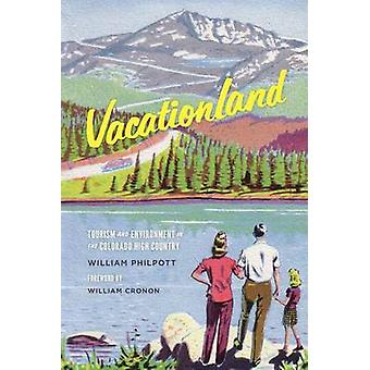 Vacationland - Tourism and Environment in the Colorado High Country by