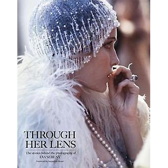 Through Her Lens - The Stories Behind the Photography of Eva Sereny by