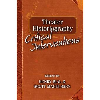 Theater Historiography - Critical Interventions by Henry Bial - Scott