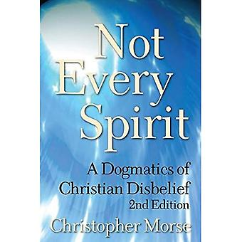 Not Every Spirit: A Dogmatics of Christian Disbelief 2nd Edition