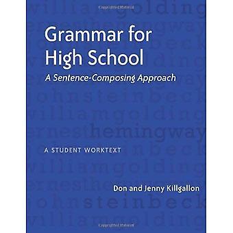 Grammar for High School: A Sentence-Composing Approach--A Student Worktext